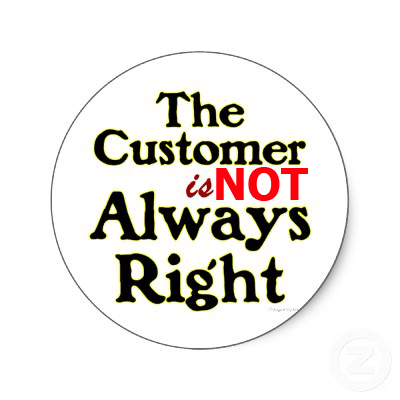 is customer always right essay Is the customer always right not a chance  the customer is always right tells me that despite the fact he was wrong, i should expect my employee to somehow magically become the person.
